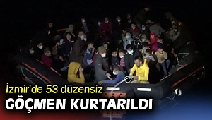 İzmir'de 53 göçmen kurtarıldı