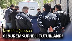 İzmir'de abisini öldüren şüpheli tutuklandı