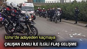 İzmir'de adliyeden kaçmaya çalışan zanlı ile ilgili flaş gelişme