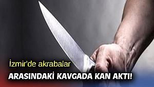 İzmir'de akrabalar arasındaki kavgada kan aktı!