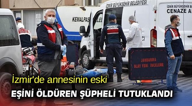 İzmir'de annesinin eski eşini öldüren şüpheli tutuklandı