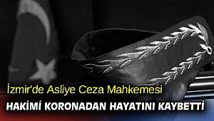 İzmir'de Asliye Ceza Mahkemesi hakimi koronadan hayatını kaybetti
