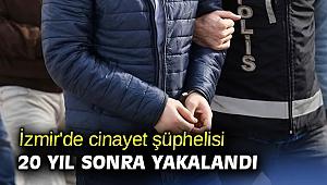 İzmir'de cinayet şüphelisi 20 yıl sonra yakalandı