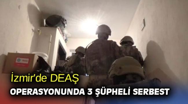 İzmir'de DEAŞ operasyonunda 3 şüpheli serbest