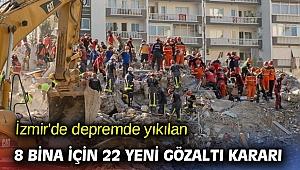 İzmir'de depremde yıkılan 8 bina için 22 yeni gözaltı kararı