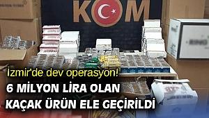 İzmir'de dev operasyon! 6 milyon lira olan kaçak ürün ele geçirildi