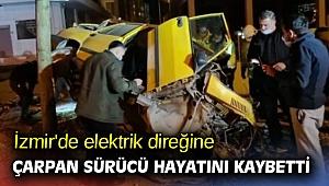 İzmir'de elektrik direğine çarpan sürücü hayatını kaybetti