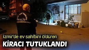 İzmir'de ev sahibini öldüren kiracı tutuklandı