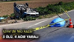 İzmir'de feci kaza! 3 ölü, 4 ağır yaralı