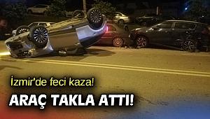 İzmir'de feci kaza! Araç takla attı!