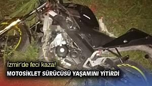 İzmir'de feci kaza! Motosiklet sürücüsü yaşamını yitirdi