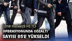 İzmir'de FETÖ operasyonunda gözaltı sayısı 65'e yükseldi