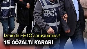 İzmir'de FETÖ soruşturması! 15 gözaltı kararı
