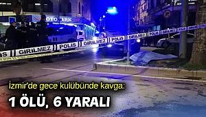 İzmir'de gece kulübünde kavga: 1 ölü, 6 yaralı
