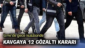 İzmir'de gece kulübündeki kavgada 12 gözaltı