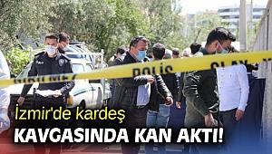 İzmir'de kardeş kavgasında kan aktı!