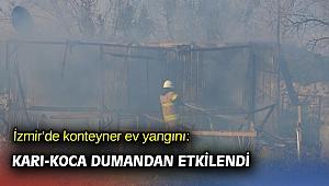 İzmir'de konteyner ev yangınında karı-koca dumandan etkilendi