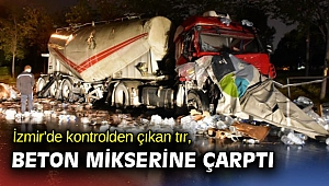 İzmir'de kontrolden çıkan tır, beton mikserine çarptı