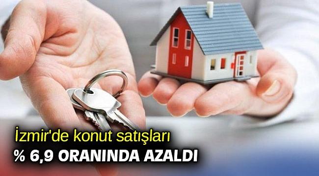 İzmir'de konut satışları % 6,9 oranında azaldı