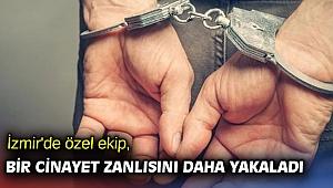 İzmir'de özel ekip, bir cinayet zanlısını daha yakaladı