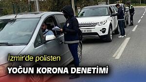 İzmir'de polisten yoğun korona denetimi