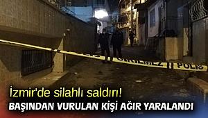 İzmir'de silahlı saldırı! Başından vurulan kişi ağır yaralandı
