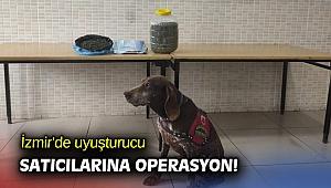 İzmir'de uyuşturucu satıcılarına operasyon!