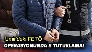 İzmir'deki FETÖ operasyonunda 8 tutuklama!