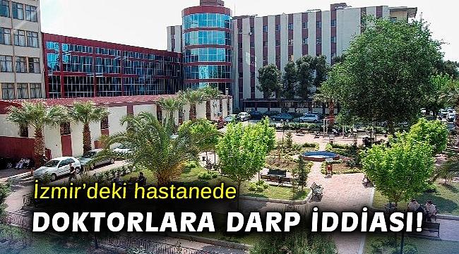 İzmir'deki hastanede doktorlara darp iddiası!
