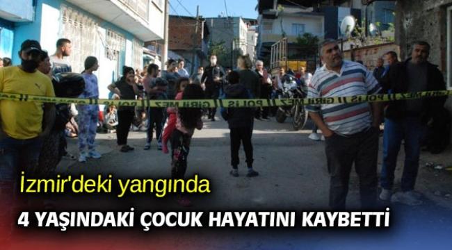 İzmir'deki yangında 4 yaşındaki çocuk hayatını kaybetti