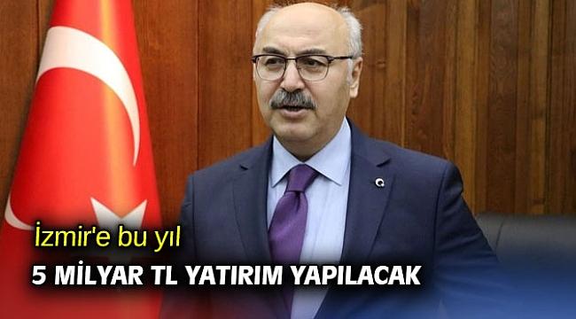 İzmir'e bu yıl 5 milyar TL yatırım yapılacak