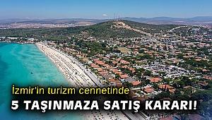 İzmir'in turizm cennetinde 5 taşınmaza satış kararı!