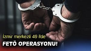 İzmir merkezli 49 ilde FETÖ operasyonu!utu