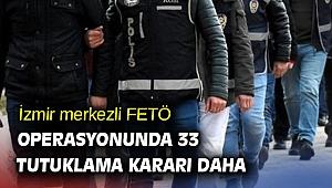 İzmir merkezli FETÖ operasyonunda 33 tutuklama kararı