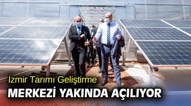 İzmir Tarımı Geliştirme Merkezi yakında açılıyor