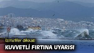 İzmirliler dikkat! Kuvvetli fırtına uyarısı