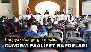 Karşıyaka'da gergin meclis: Gündem faaliyet raporları