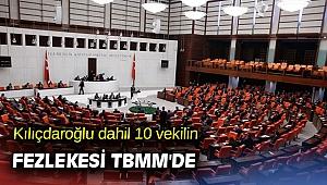 Kılıçdaroğlu dahil 10 vekilin fezlekesi TBMM'de