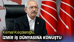 Kılıçdaroğlu, İzmir iş dünyasına konuştu