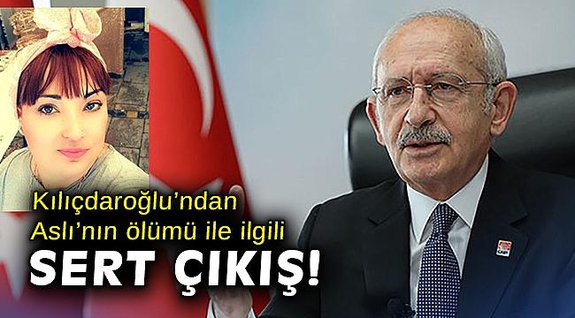 Kılıçdaroğlu'ndan Aslı'nın ölümü ile ilgili sert çıkış!