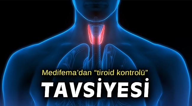 """Medifema'dan """"tiroid kontrolü"""" tavsiyesi"""