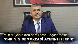 """MHP'li Şahin'den sert Torbalı açıklaması! """"CHP'nin demokrasi ayıbını izledik"""""""