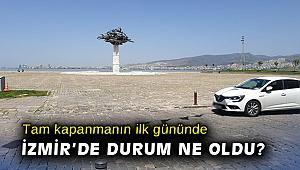 Tam kapanmanın ilk gününde İzmir'de durum ne oldu?