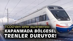 TCDD'den sefer düzenlemesi: Kapanmada bölgesel trenler duruyor!