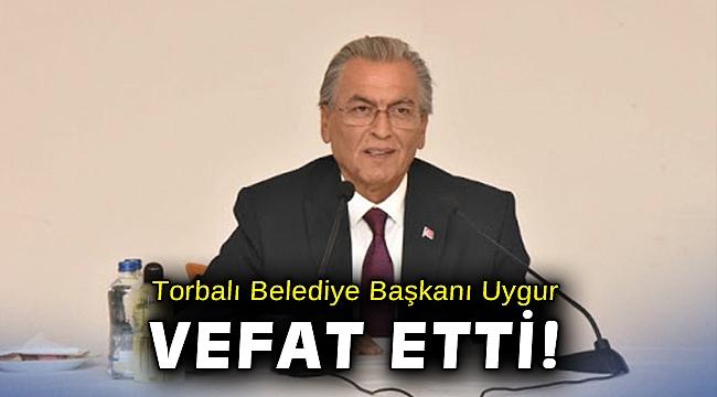 Torbalı Belediye Başkanı İsmail Uygur vefat etti!