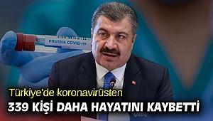Türkiye'de koronavirüsten 339 kişi daha hayatını kaybetti