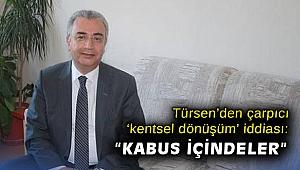 """Türsen'den çarpıcı 'kentsel dönüşüm' iddiası: """"Kabus içindeler"""""""
