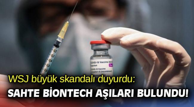 WSJ büyük skandalı duyurdu: Sahte BionTech aşıları bulundu!
