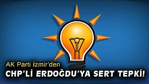 AK Parti İzmir'den CHP'li Erdoğdu'ya sert tepki!