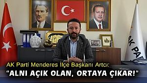 """AK Parti Menderes İlçe Başkanı Artcı: """"Alnı açık olan, ortaya çıkar!"""""""